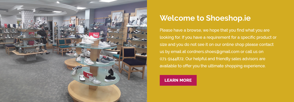 Welcome to Shoeshop.ie. Please have a browse, we hope that you find what you are looking for. If you have a requirement for a specific product or size and you do not see it on our online shop please contact us by email at sales@shoeshop.ie or call us on 071-9144872. Our helpful and friendly sales advisors are available to offer you the ultimate shopping experience.