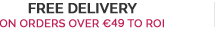 Free Delivery on orders over €49 to ROI